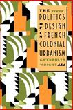 The Politics of Design in French Colonial Urbanism, Wright, Gwendolyn, 0226908488