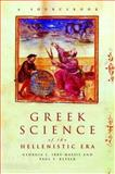 Greek Science of the Hellenistic Era : A Sourcebook, Irby-Massie, Georgia L. and Keyser, Paul T., 041523848X