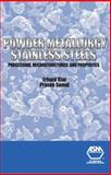 Powder Metallurgy Stainless Steels : Processing, Microstructures, and Properties, Klar, Erhard and Samal, Prasan, 0871708485