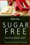 Naturally Sugar-Free - Baked Treats and Breakfast Cookbook, Naturally Naturally Sugar-Free, 1500348481