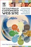 The Culturally Customized Web Site : Customizing Web Sites for the Global Marketplace, Singh, Nitish and Pereira, Arun, 0750678496