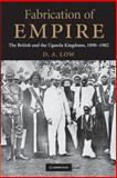 Fabrication of Empire : The British and the Uganda Kingdoms, 1890-1902, Low, D. A., 1107688493