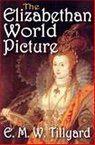 The Elizabethan World Picture, Tillyard, E. M. W., 1412818494