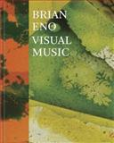 Brian Eno: Visual Music, Christopher Scoates, 1452108498