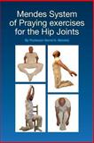 Mendes System of Praying Exercises for the Hip Joints, David Mendes, 148181849X