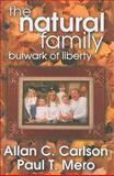 The Natural Family : Bulwark of Liberty, Carlson, Allan C. and Mero, Paul T., 1412808499