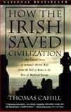 How the Irish Saved Civilization, Thomas Cahill, 0385418493