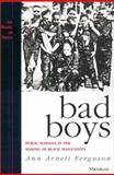 Bad Boys : Public Schools in the Making of Black Masculinity, Ferguson, Ann Arnett, 0472088491