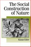 The Social Construction of Nature : A Sociology of Ecological Enlightenment, Eder, Klaus, 0803978499