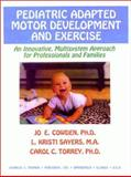 Pediatric Adapted Motor Development and Exercise : An Innovative Multisystem Approach for Professionals and Families, Cowden, Jo E. and Sayers, L. Kristi, 0398068496