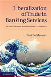 Liberalization of Trade in Banking Services : An International and European Perspective, De Meester, Bart, 1107038499