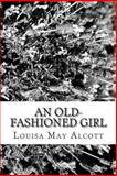 An Old-Fashioned Girl, Louisa May Alcott, 1482708493