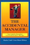 The Accidental Manager : Surviving the Transition from Professional to Manager, Udall, Sheila and Hiltrop, Jean M., 0133628493
