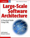 Large-Scale Software Architecture : A Practical Guide Using UML, Garland, Jeff and Anthony, Richard, 0470848499