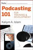 Podcasting 101 for Training and Development : Challenges, Opportunities, and Solutions, Islam, Kaliym A., 0787988499