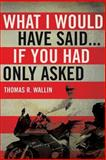 What I Would Have Said..., Thomas R. Wallin, 1483618498