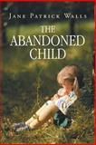 The Abandoned Child, Jane Patrick Walls, 1491848499
