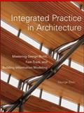Integrated Practice in Architecture : Mastering Design-Build, Fast-Track, and Building Information Modeling, Elvin, George, 0471998494