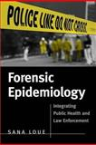 Forensic Epidemiology : Integrating Public Health and Law Enforcement, Loue, Sana, 0763738492
