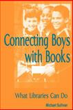 Connecting Boys with Books : What Libraries Can Do, Sullivan, Michael, 0838908497