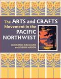The Arts and Crafts Movement in the Pacific Northwest, Lawrence Kreisman and Glenn Mason, 0881928496