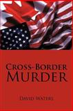 Cross-Border Murder, David Waters, 1475928491
