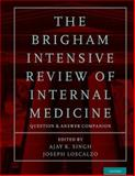 The Brigham Intensive Review of Internal Medicine Question and Answer Companion, Singh, Ajay and Loscalzo, Joseph, 0199358494