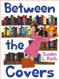 Between the Covers, Susan L Roth, 1623348498