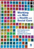 Working with Men in Health and Social Care, Scourfield, Jonathan and Rivett, Mark, 1412918499