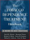 The Tobacco Dependence Treatment Handbook : A Guide to Best Practices, Abrams, David B. and Monti, Peter M., 1572308494