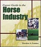 The Career Guide to the Horse Industry, Landers, Theodore A., 0766848493