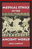 Medical Ethics in the Ancient World, Carrick, Paul J., 0878408495