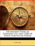 100 Russian Verbs in Common Use, and 1,000 of Their Compound Forms, M. Bernard, 1141648490