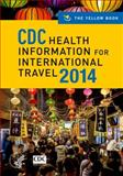 CDC Health Information for International Travel 2014, Centers for Disease Control and Prevention, 0199948496