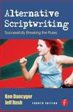 Alternative Scriptwriting : Successfully Breaking the Rules, Dancyger, Ken and Rush, Jeff, 0240808495