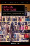 Healing Traditions : African Medicine, Cultural Exchange, and Competition in South Africa, 1820-1948, Flint, Karen E., 0821418491
