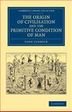 The Origin of Civilisation and the Primitive Condition of Man : Mental and Social Condition of Savages, Lubbock, John, 1108068499