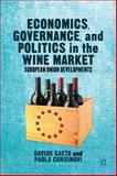 Economics, Governance, and Politics in the Wine Market : European Union Developments, Gaeta, Davide and Corsinovi, Paola, 1137398493