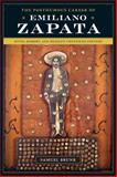 The Posthumous Career of Emiliano Zapata : Myth, Memory, and Mexico's Twentieth Century, Brunk, Samuel, 0292718500