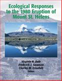 Ecological Responses to the 1980 Eruption of Mount St. Helens, Dale, Virginia H. and Swanson, Frederick J., 0387238506