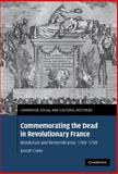 Commemorating the Dead in Revolutionary France : Revolution and Remembrance, 1789-1799, Clarke, Joseph, 0521878500