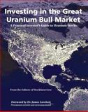 Investing in the Great Uranium Bull Market : A Practical Investor's Guide to Uranium Stocks, StockInterview Editors, 0977828506