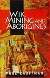 Wik, Mining and Aborigines, Kauffman, Paul, 1864488506