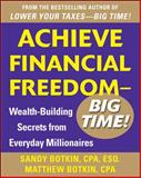 Achieve Financial Freedom - Big Time! : Wealth-Building Secrets from Everyday Millionaires, Botkin, Sandy, 0071798501