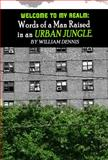 Welcome to My Realm : Words of a Man Raised in an Urban Jungle,, 0989938506