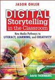 Digital Storytelling in the Classroom : New Media Pathways to Literacy, Learning, and Creativity, , 1412938503