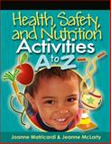 Health, Safety, and Nutrition Activities A to Z, Matricardi, Joanne and McLarty, Jeanne, 141804850X