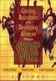Crossing Boundaries and Developing Alliances Through Group Work, , 0789018500