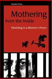 Mothering from the Inside : Parenting in a Women's Prison, Enos, Sandra, 0791448509