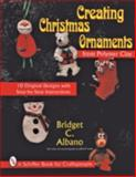 Creating Christmas Ornaments from Polymer Clay, Bridget C. Albano, Jeffrey B. Snyder, 0887408508